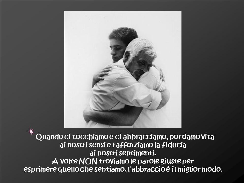 Per mezzo dell'abbraccio trasmettiamo un messaggio di riconoscenza al valore ed alla grandezza di ogni individuo.