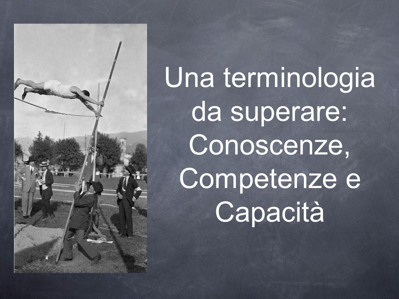 Una terminologia da superare: Conoscenze, Competenze e Capacità