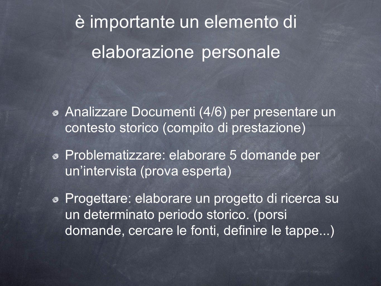 è importante un elemento di elaborazione personale Analizzare Documenti (4/6) per presentare un contesto storico (compito di prestazione) Problematizz