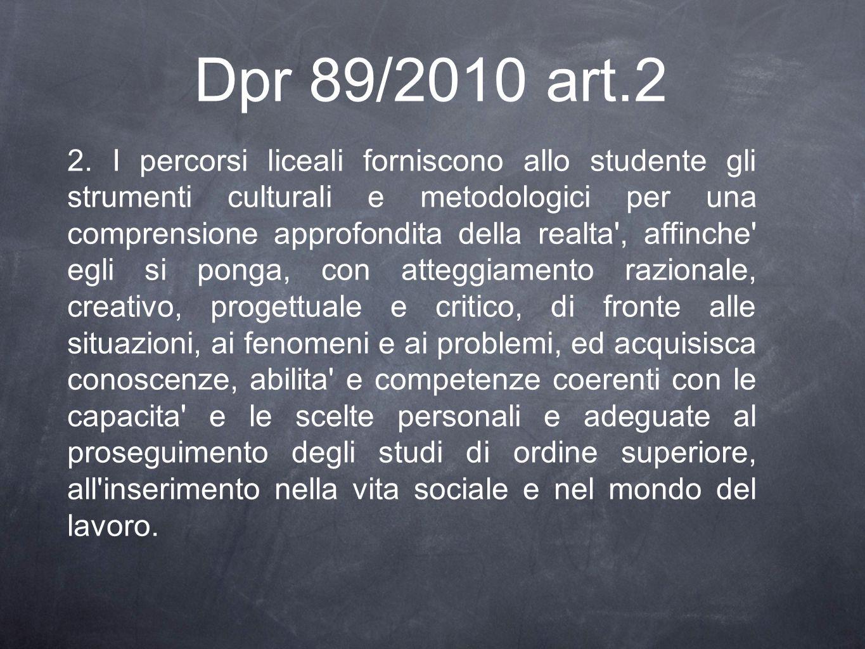 Dpr 89/2010 art.2 2. I percorsi liceali forniscono allo studente gli strumenti culturali e metodologici per una comprensione approfondita della realta