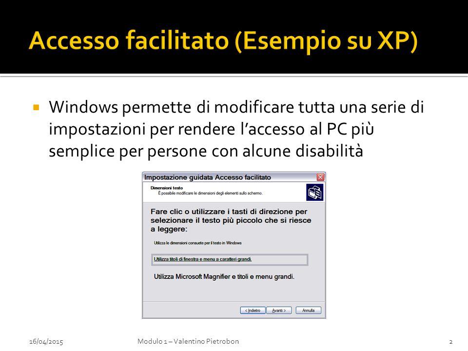  Windows permette di modificare tutta una serie di impostazioni per rendere l'accesso al PC più semplice per persone con alcune disabilità 16/04/2015Modulo 1 – Valentino Pietrobon2