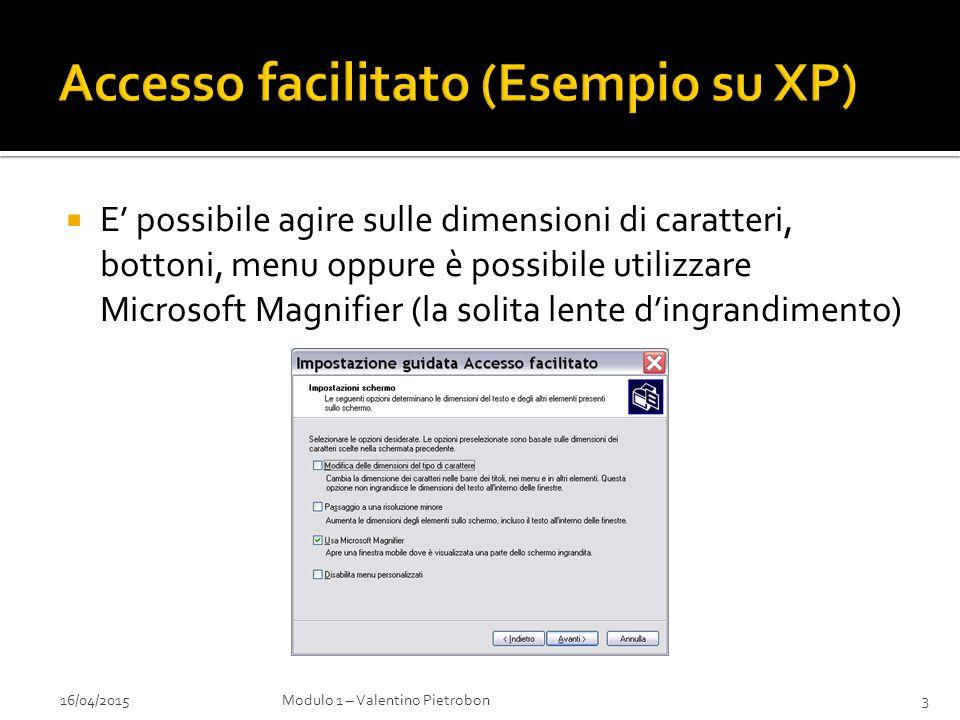  E' possibile agire sulle dimensioni di caratteri, bottoni, menu oppure è possibile utilizzare Microsoft Magnifier (la solita lente d'ingrandimento) 16/04/2015Modulo 1 – Valentino Pietrobon3