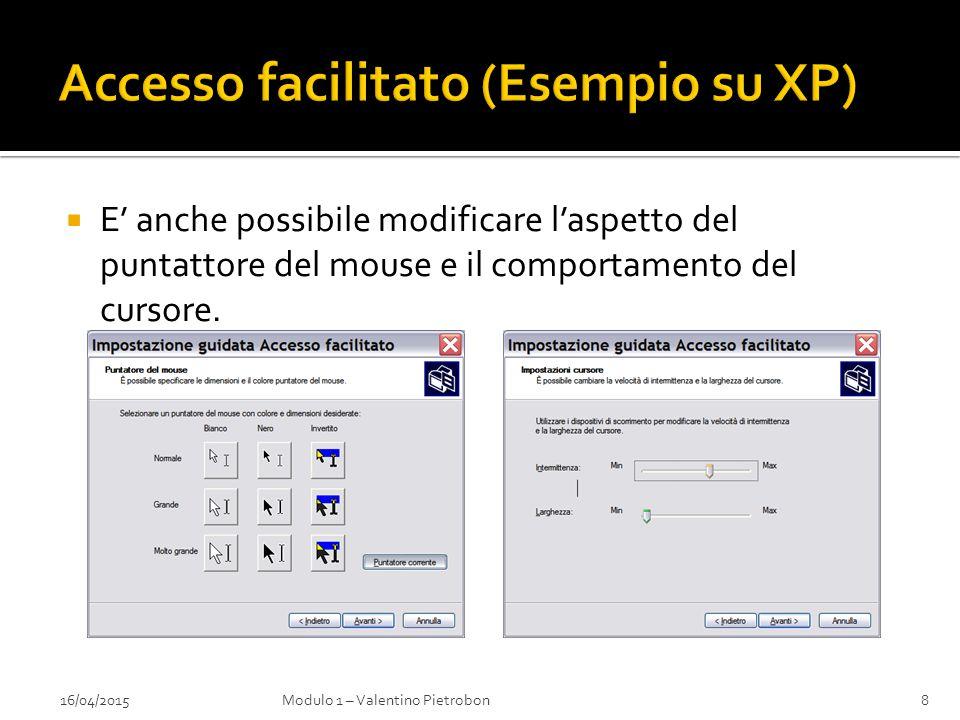  E' anche possibile modificare l'aspetto del puntattore del mouse e il comportamento del cursore. 16/04/2015Modulo 1 – Valentino Pietrobon8