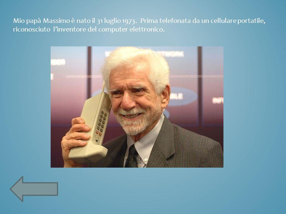 Mio papà Massimo è nato il 31 luglio 1973. Prima telefonata da un cellulare portatile, riconosciuto l'inventore del computer elettronico.