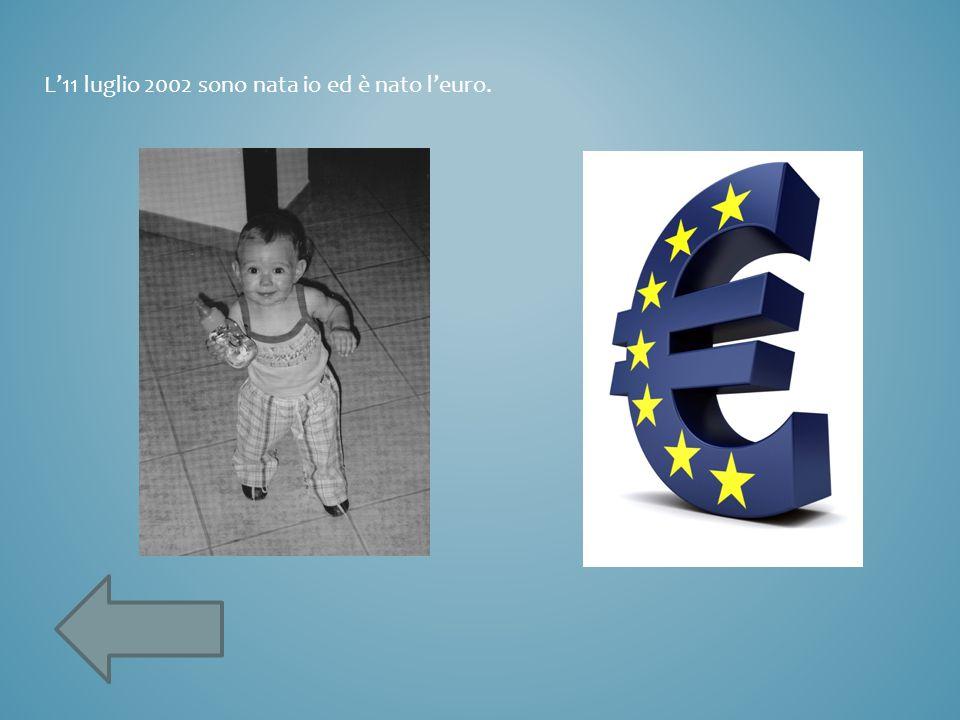 L'11 luglio 2002 sono nata io ed è nato l'euro.
