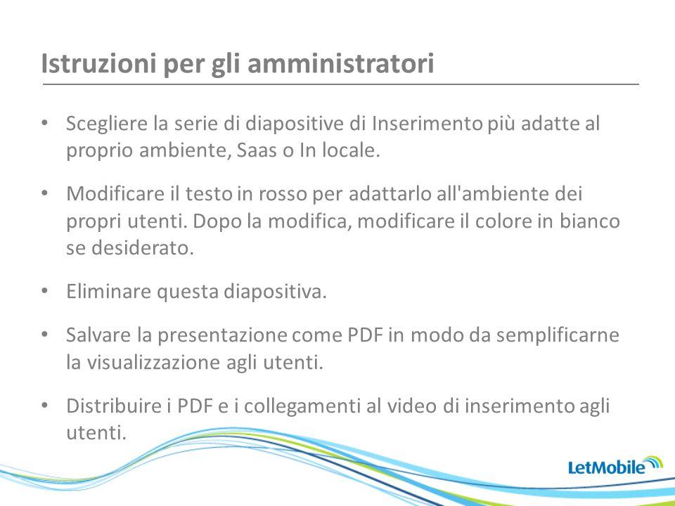 Istruzioni per gli amministratori Scegliere la serie di diapositive di Inserimento più adatte al proprio ambiente, Saas o In locale. Modificare il tes