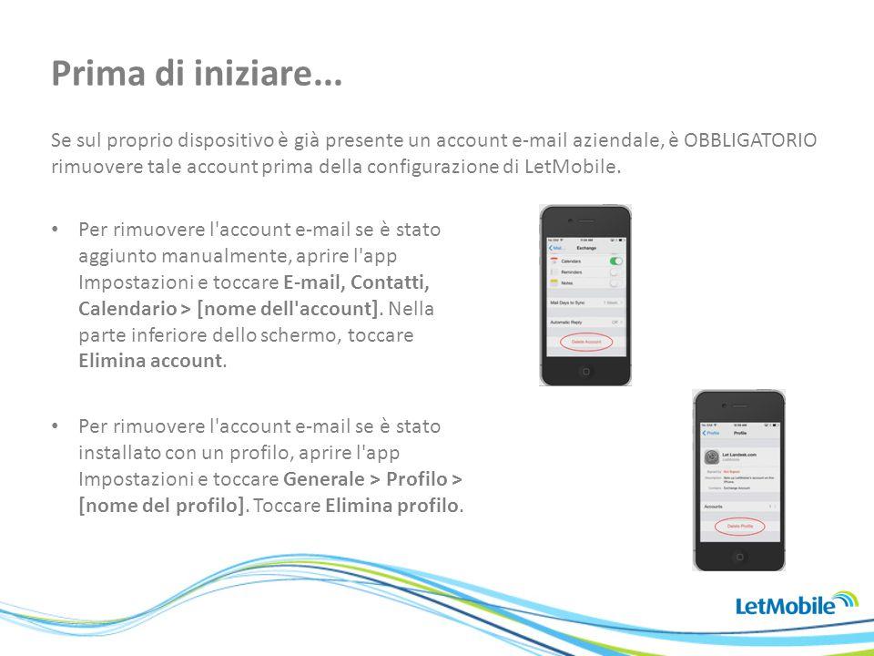 Se sul proprio dispositivo è già presente un account e-mail aziendale, è OBBLIGATORIO rimuovere tale account prima della configurazione di LetMobile.
