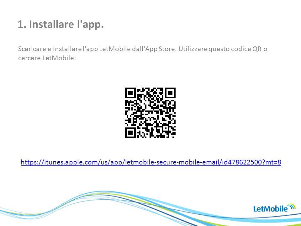 Scaricare e installare l'app LetMobile dall'App Store. Utilizzare questo codice QR o cercare LetMobile: 1. Installare l'app. https://itunes.apple.com/