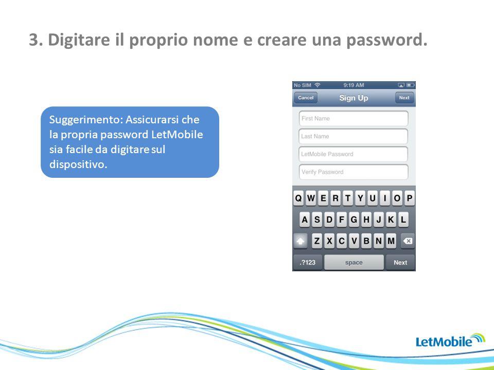 3. Digitare il proprio nome e creare una password. Suggerimento: Assicurarsi che la propria password LetMobile sia facile da digitare sul dispositivo.