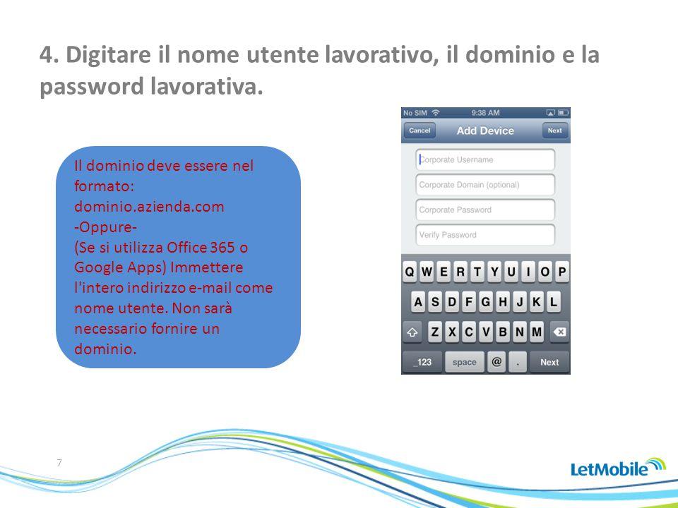 7 Il dominio deve essere nel formato: dominio.azienda.com -Oppure- (Se si utilizza Office 365 o Google Apps) Immettere l intero indirizzo e-mail come nome utente.