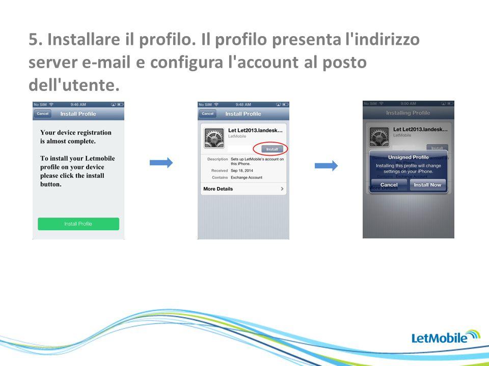 5. Installare il profilo. Il profilo presenta l'indirizzo server e-mail e configura l'account al posto dell'utente.