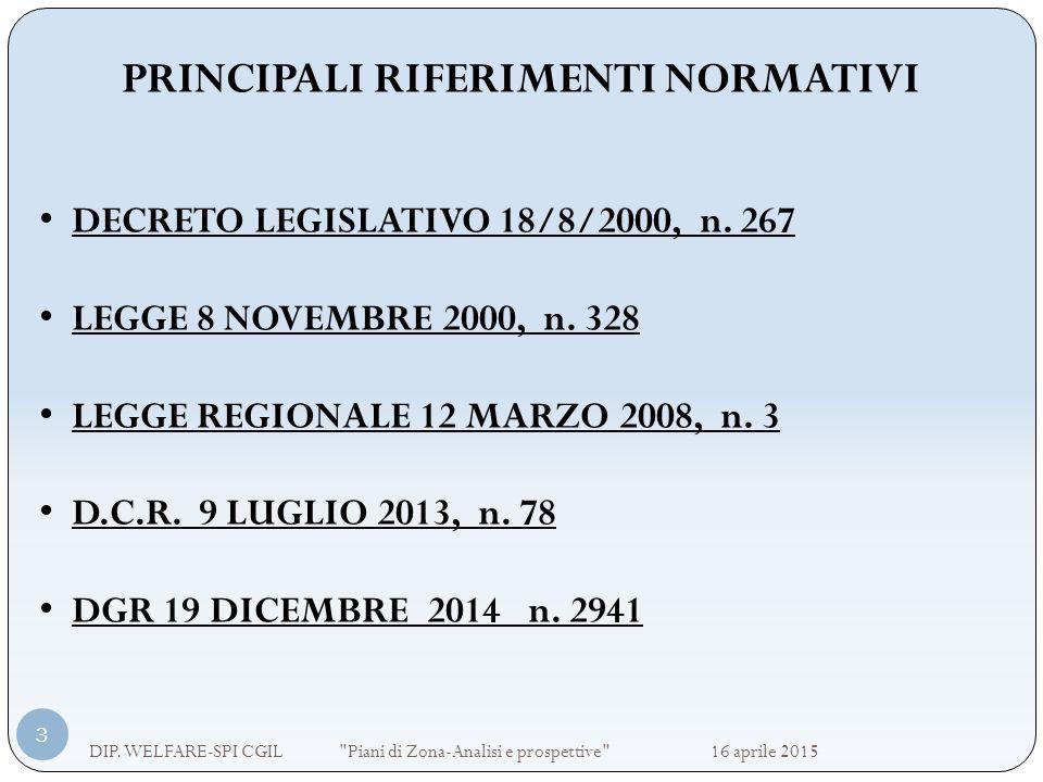 PRINCIPALI RIFERIMENTI NORMATIVI DECRETO LEGISLATIVO 18/8/2000, n. 267 LEGGE 8 NOVEMBRE 2000, n. 328 LEGGE REGIONALE 12 MARZO 2008, n. 3 D.C.R. 9 LUGL