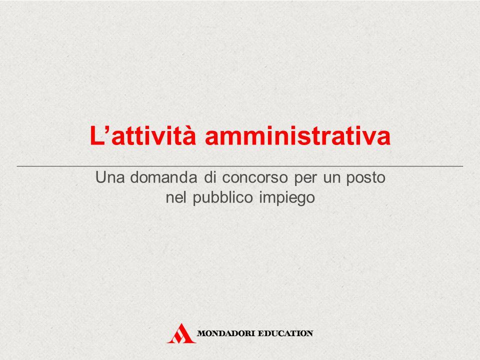 L'attività amministrativa Una domanda di concorso per un posto nel pubblico impiego