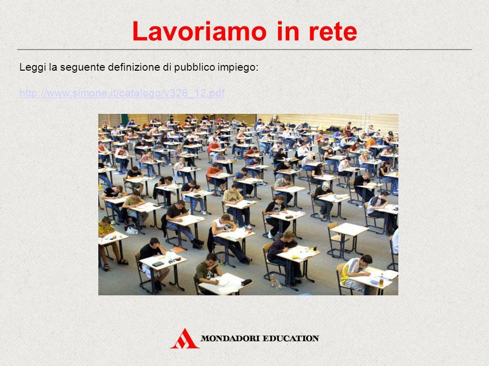 Lavoriamo in rete Leggi la seguente definizione di pubblico impiego: http://www.simone.it/catalogo/v328_12.pdf