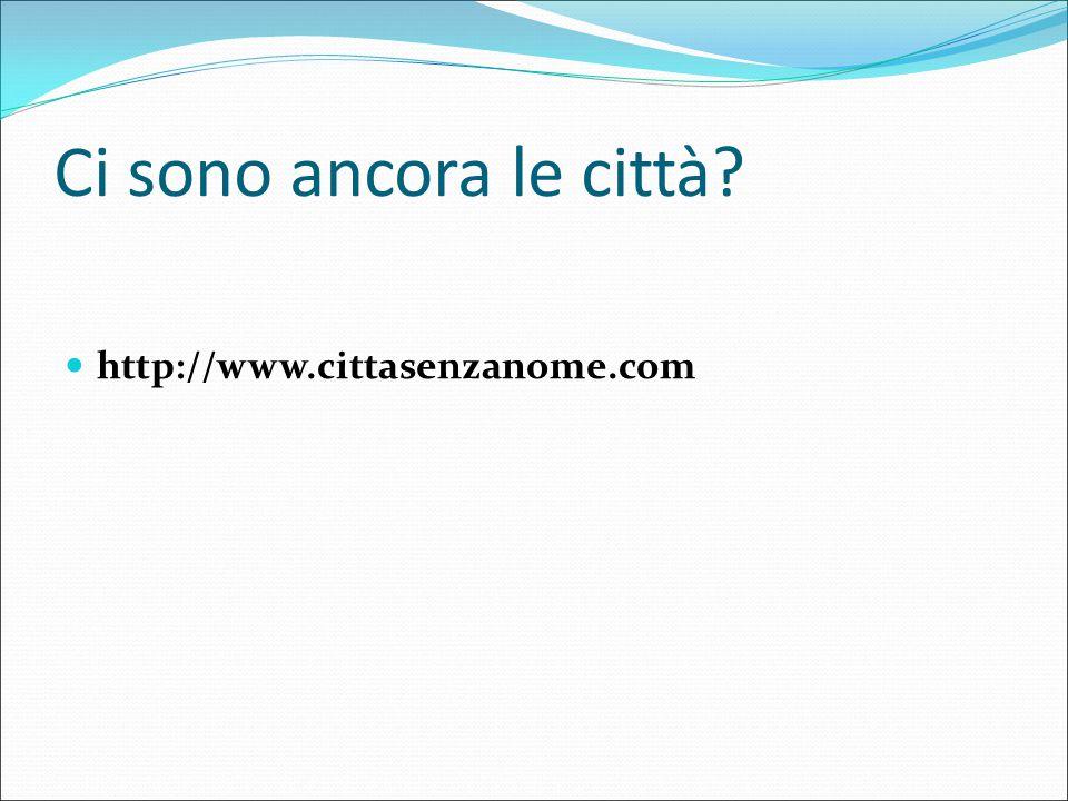 Ci sono ancora le città? http://www.cittasenzanome.com