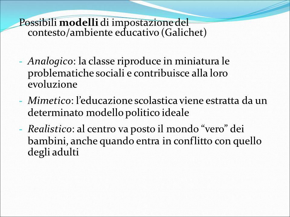 Possibili modelli di impostazione del contesto/ambiente educativo (Galichet) - Analogico: la classe riproduce in miniatura le problematiche sociali e