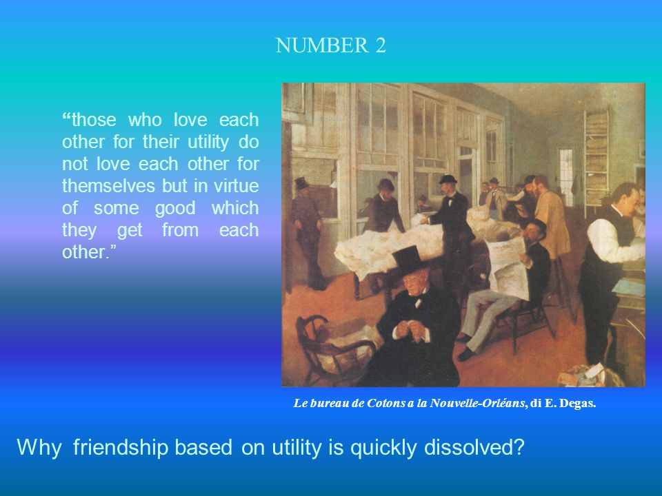 "NUMBER 2 ""those who love each other for their utility do not love each other for themselves but in virtue of some good which they get from each other."