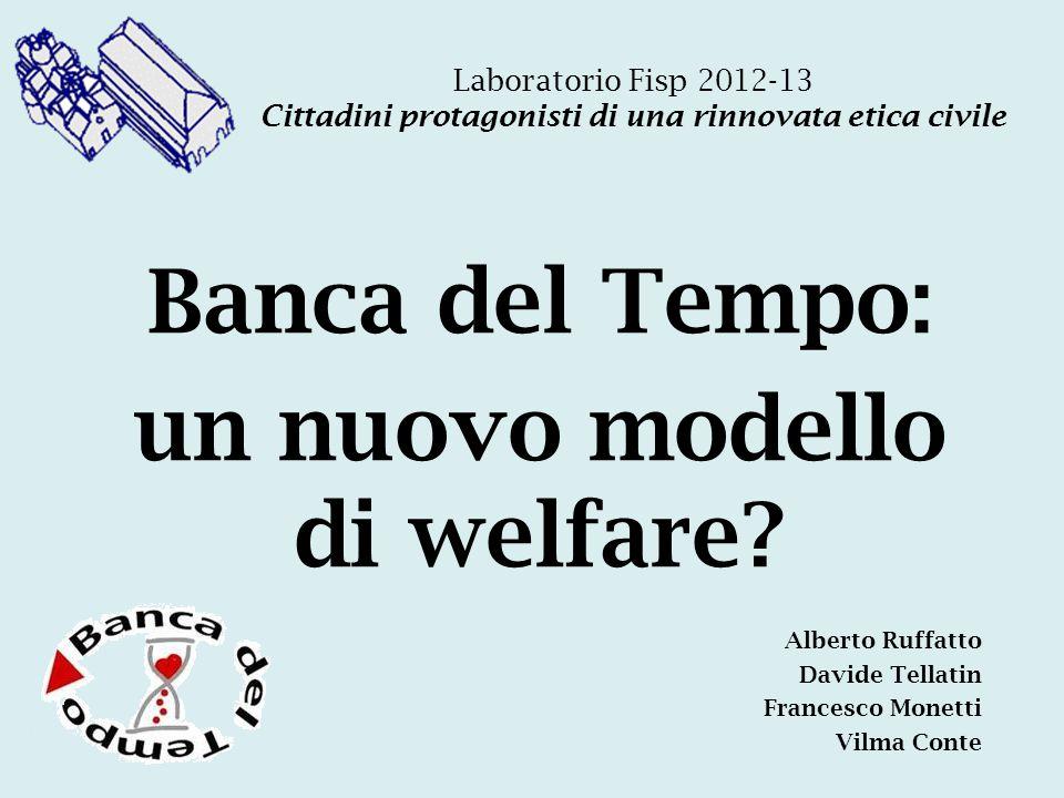 Laboratorio Fisp 2012-13 Cittadini protagonisti di una rinnovata etica civile Banca del Tempo: un nuovo modello di welfare.