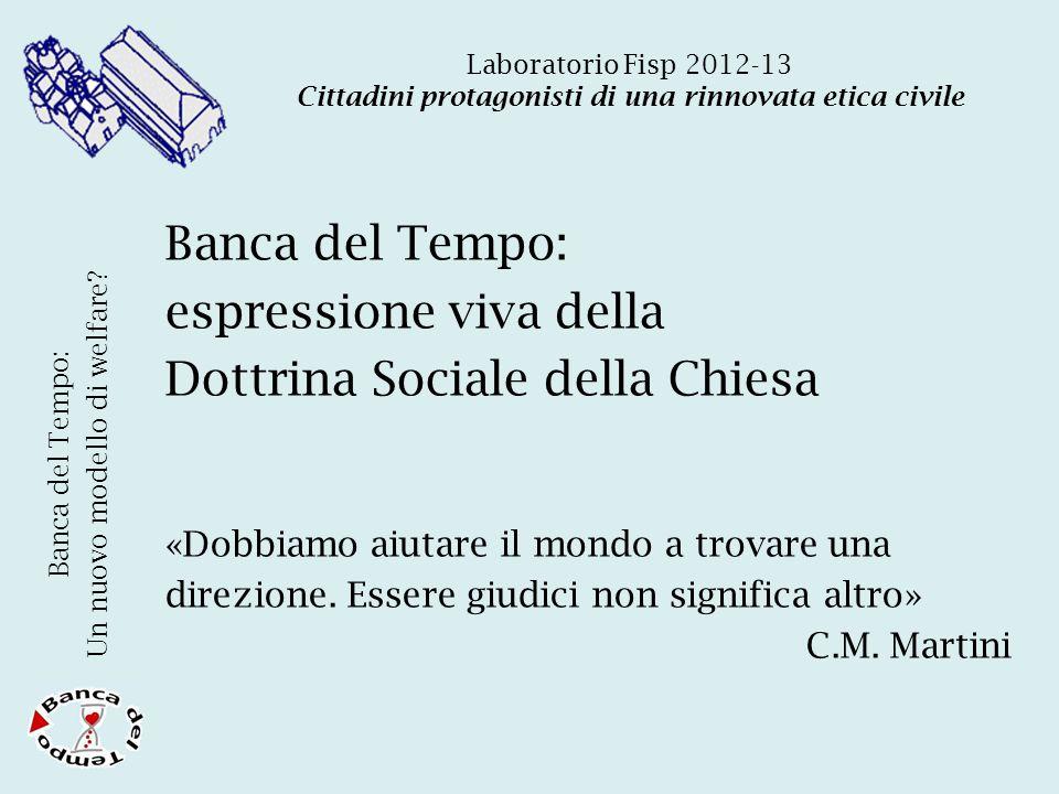 Banca del Tempo: espressione viva della Dottrina Sociale della Chiesa «Dobbiamo aiutare il mondo a trovare una direzione.