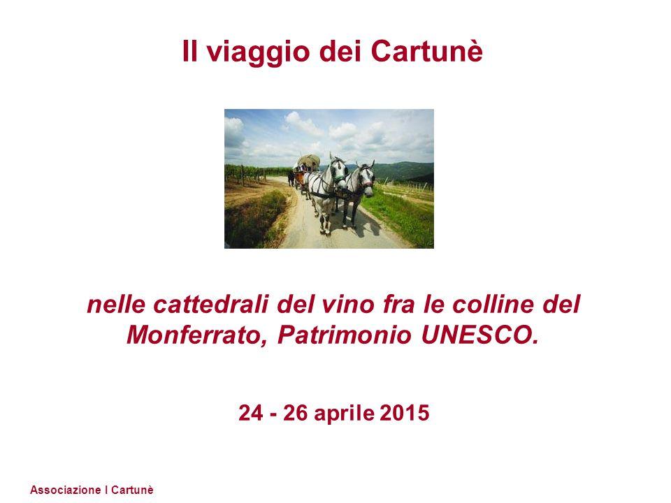 Associazione I Cartunè Il viaggio dei Cartunè nelle cattedrali del vino fra le colline del Monferrato, Patrimonio UNESCO. 24 - 26 aprile 2015