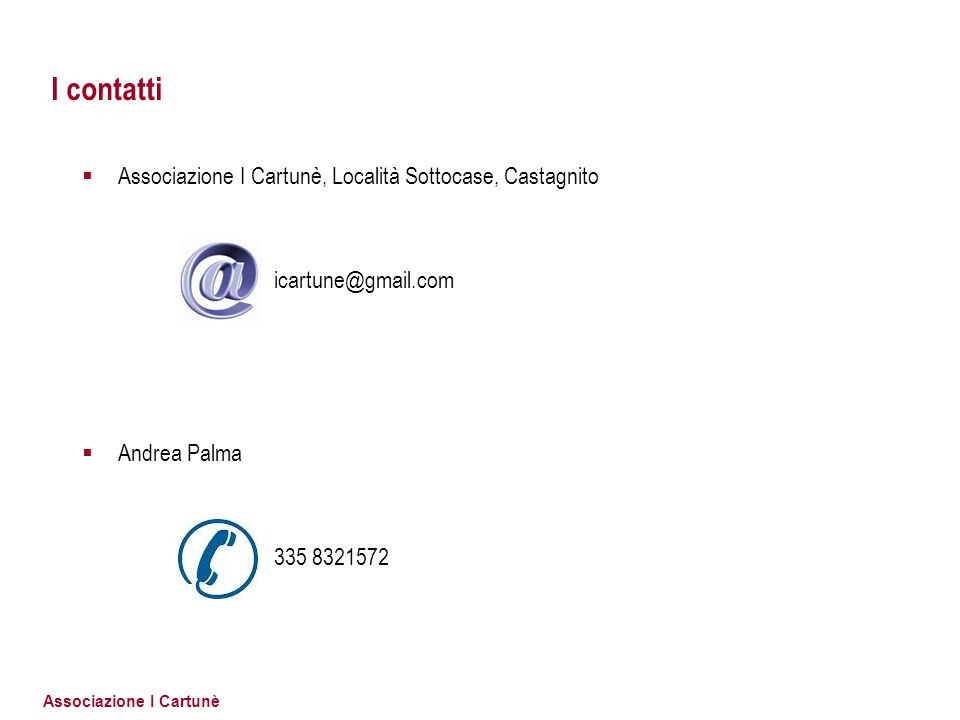 Associazione I Cartunè I contatti  Associazione I Cartunè, Località Sottocase, Castagnito icartune@gmail.com  Andrea Palma 335 8321572