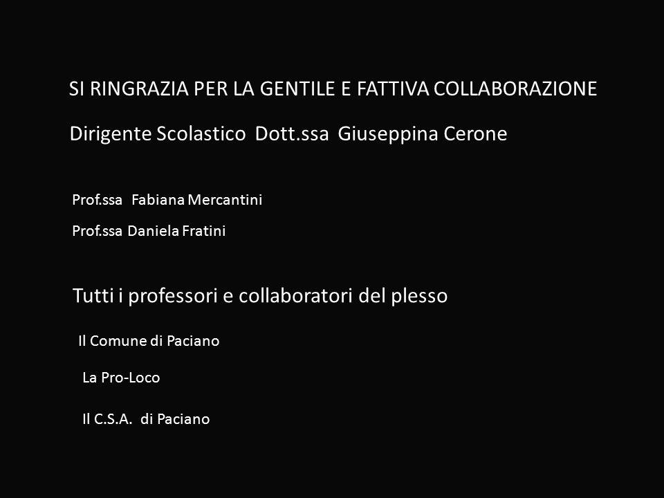 SI RINGRAZIA PER LA GENTILE E FATTIVA COLLABORAZIONE Dirigente Scolastico Dott.ssa Giuseppina Cerone Prof.ssa Fabiana Mercantini Prof.ssa Daniela Frat