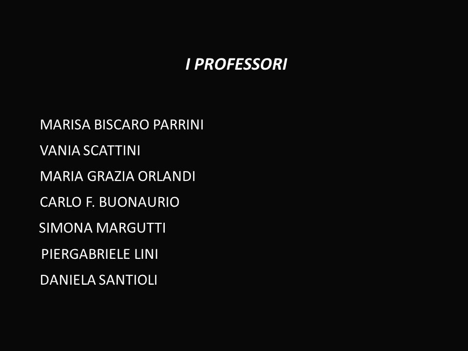 I PROFESSORI MARISA BISCARO PARRINI VANIA SCATTINI MARIA GRAZIA ORLANDI SIMONA MARGUTTI PIERGABRIELE LINI CARLO F.