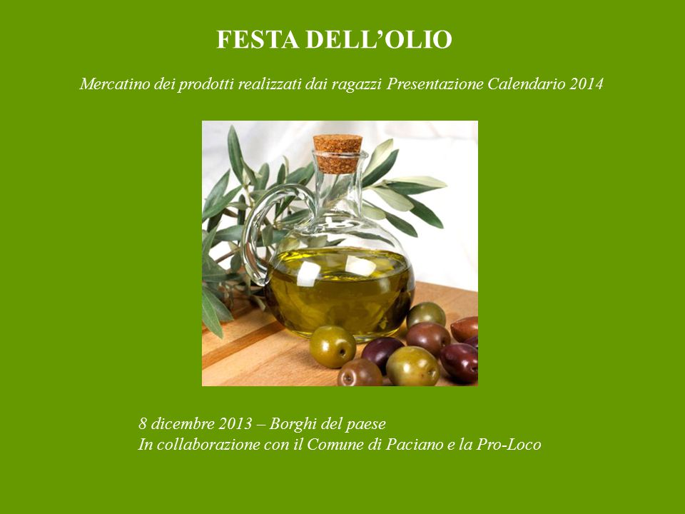 FESTA DELL'OLIO 8 dicembre 2013 – Borghi del paese In collaborazione con il Comune di Paciano e la Pro-Loco Mercatino dei prodotti realizzati dai raga