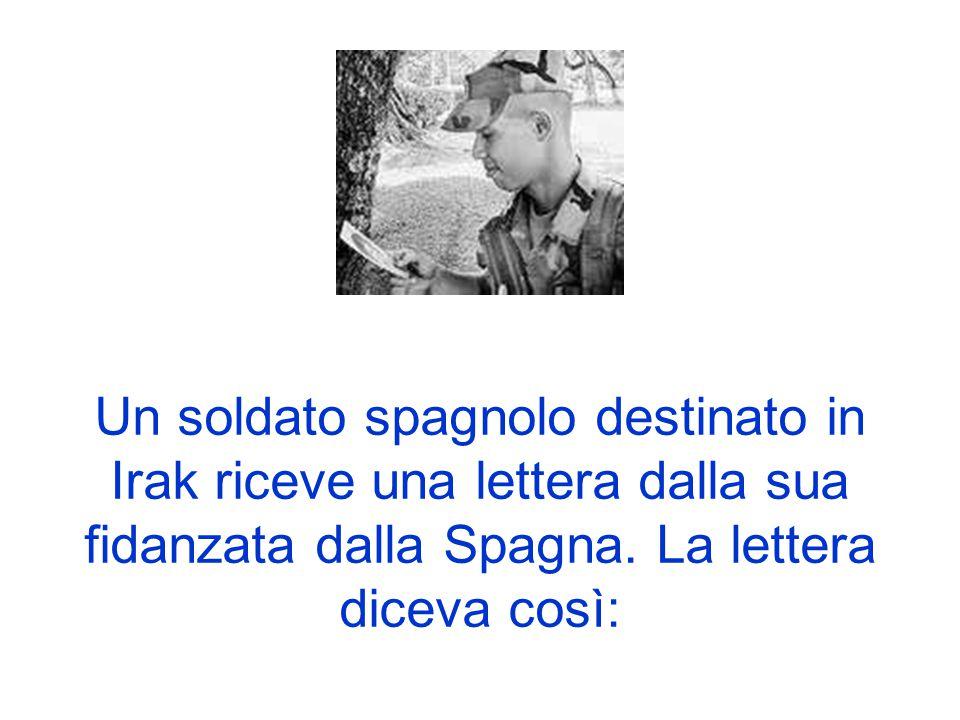 Un soldato spagnolo destinato in Irak riceve una lettera dalla sua fidanzata dalla Spagna. La lettera diceva così: