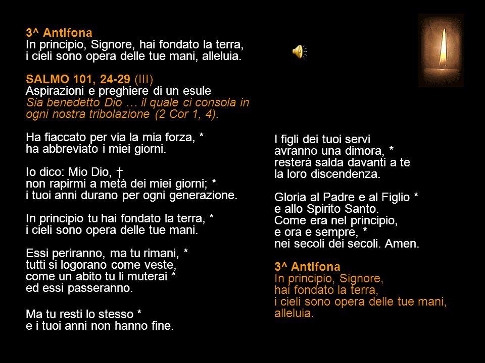 2^ Antifona Volgiti, Signore, alla preghiera del povero. SALMO 101, 13-23 (II) Ma tu, Signore, rimani in eterno, * il tuo ricordo per ogni generazione