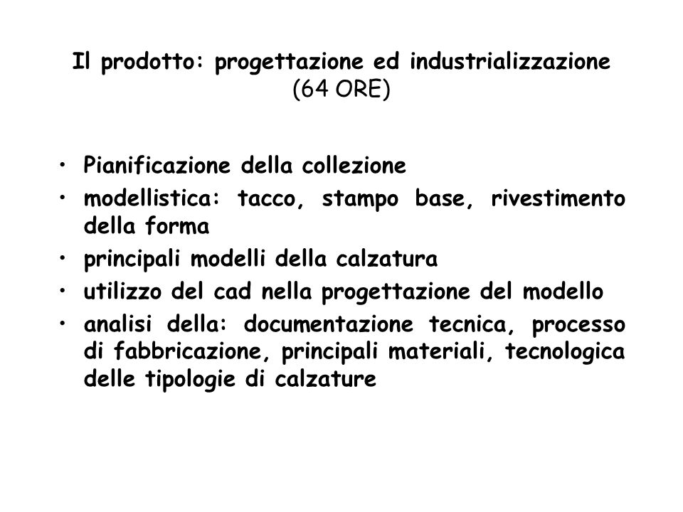 Il prodotto: progettazione ed industrializzazione (64 ORE) Pianificazione della collezione modellistica: tacco, stampo base, rivestimento della forma