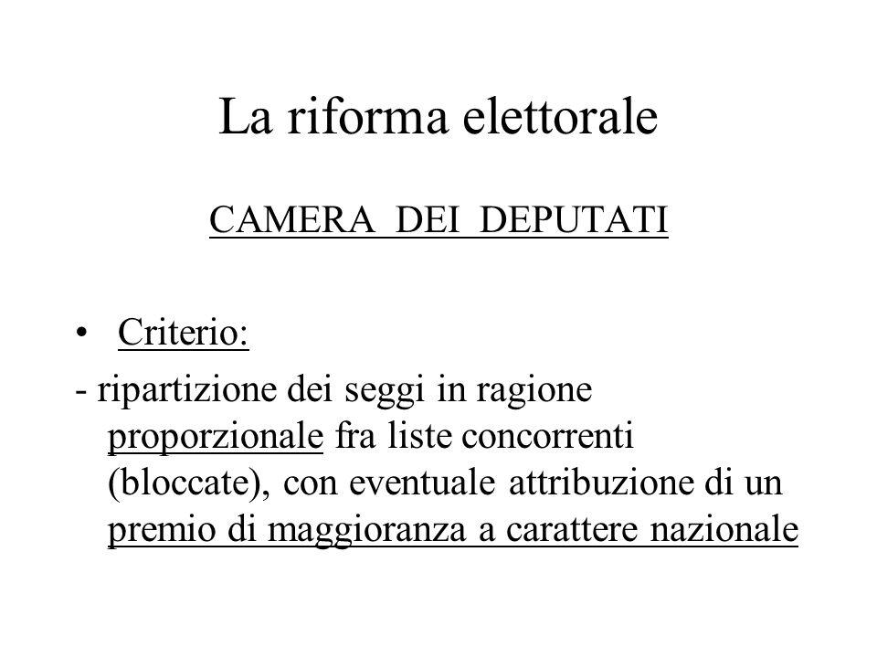 La riforma elettorale CAMERA DEI DEPUTATI Criterio: - ripartizione dei seggi in ragione proporzionale fra liste concorrenti (bloccate), con eventuale