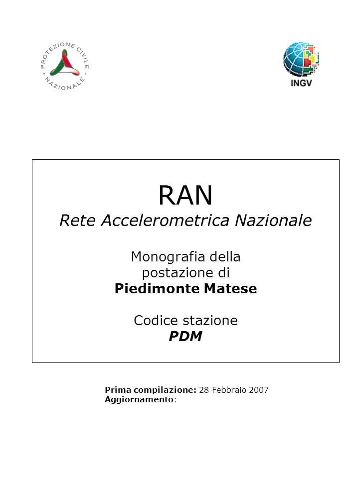 RAN Rete Accelerometrica Nazionale Monografia della postazione di Piedimonte Matese Codice stazione PDM Prima compilazione: 28 Febbraio 2007 Aggiornamento: