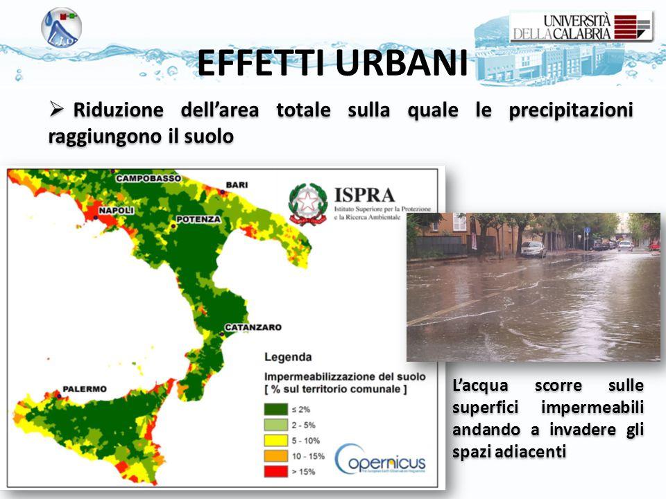  Riduzione dell'area totale sulla quale le precipitazioni raggiungono il suolo EFFETTI URBANI L'acqua scorre sulle superfici impermeabili andando a i