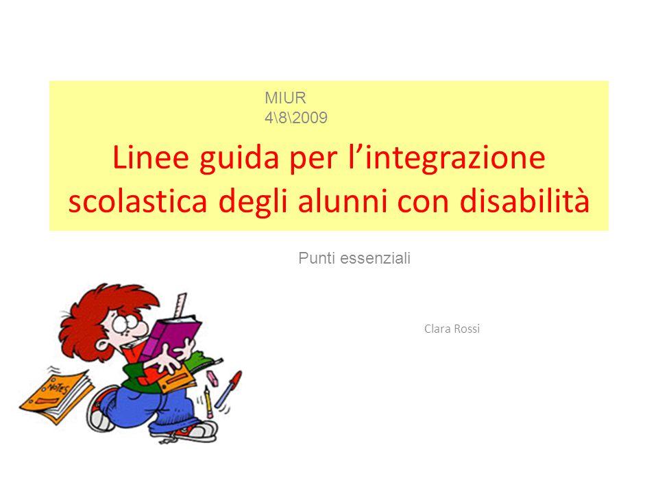 Linee guida per l'integrazione scolastica degli alunni con disabilità Clara Rossi Punti essenziali MIUR 4\8\2009