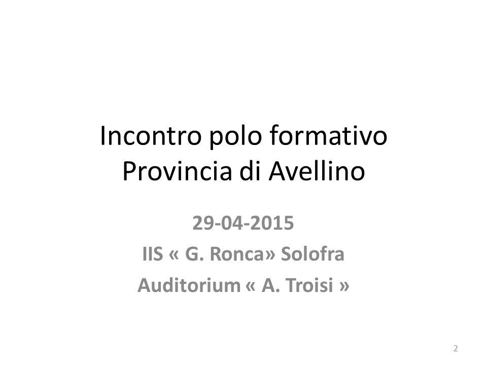 Incontro polo formativo Provincia di Avellino 29-04-2015 IIS « G. Ronca» Solofra Auditorium « A. Troisi » 2