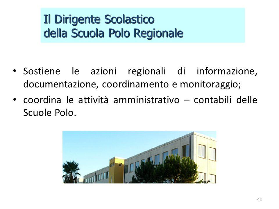 Sostiene le azioni regionali di informazione, documentazione, coordinamento e monitoraggio; coordina le attività amministrativo – contabili delle Scuo