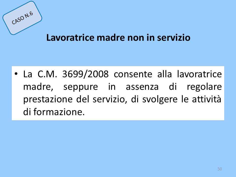 La C.M. 3699/2008 consente alla lavoratrice madre, seppure in assenza di regolare prestazione del servizio, di svolgere le attività di formazione. 50