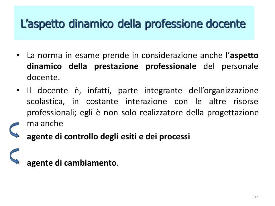 La norma in esame prende in considerazione anche l'aspetto dinamico della prestazione professionale del personale docente. Il docente è, infatti, part
