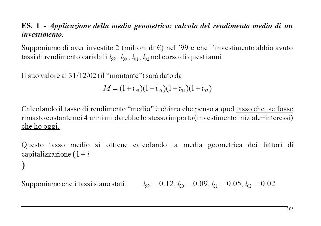 ES. 1 - Applicazione della media geometrica: calcolo del rendimento medio di un investimento. Supponiamo di aver investito 2 (milioni di €) nel '99 e
