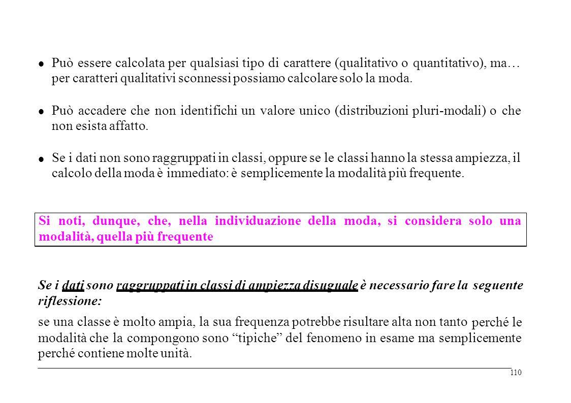  Può essere calcolata per qualsiasi tipo di carattere (qualitativo o quantitativo), ma… per caratteri qualitativi sconnessi possiamo calcolare solo la moda.