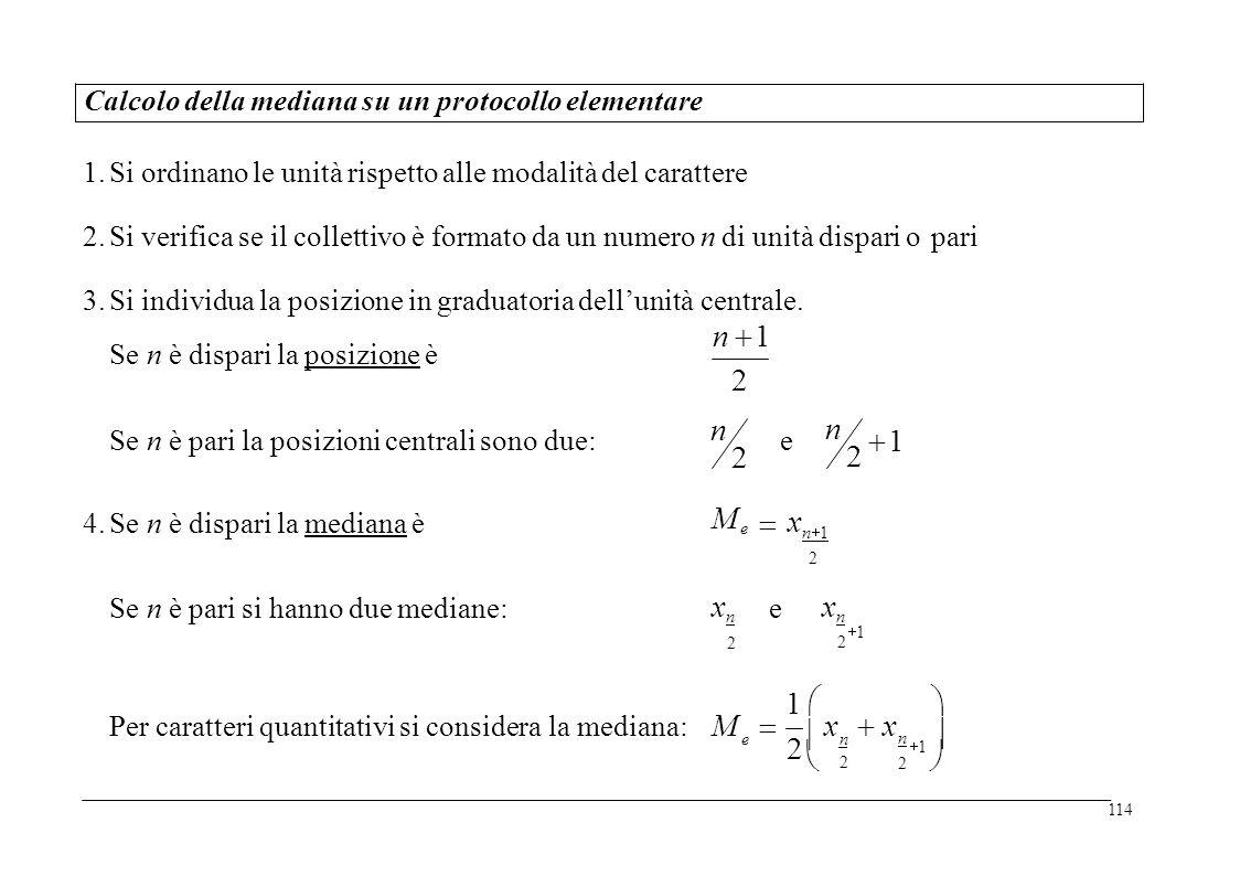 1. Siordinano le unità rispetto alle modalità del carattere 2. Siverifica se il collettivo è formato da un numero n di unità dispari opari 3. Si Se in