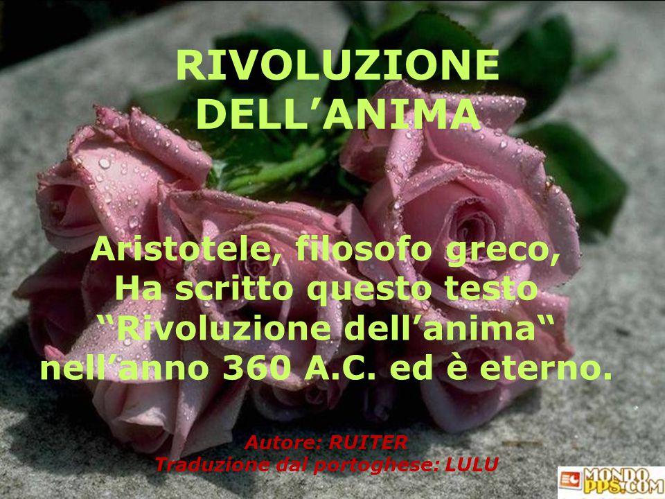 RIVOLUZIONE DELL'ANIMA Aristotele, filosofo greco, Ha scritto questo testo Rivoluzione dell'anima nell'anno 360 A.C.