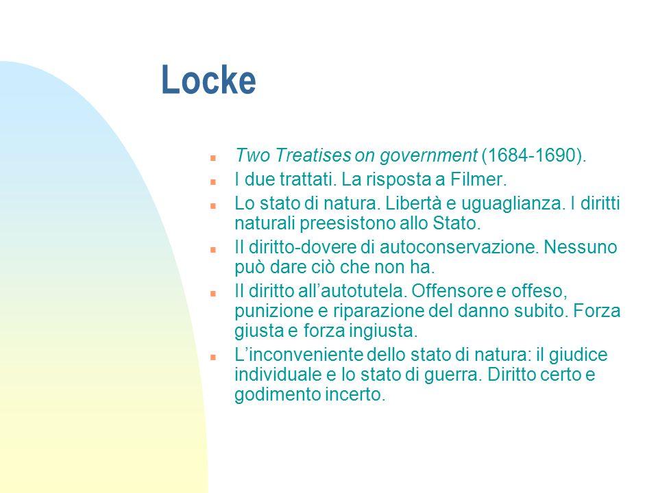 Locke n Two Treatises on government (1684-1690). n I due trattati. La risposta a Filmer. n Lo stato di natura. Libertà e uguaglianza. I diritti natura