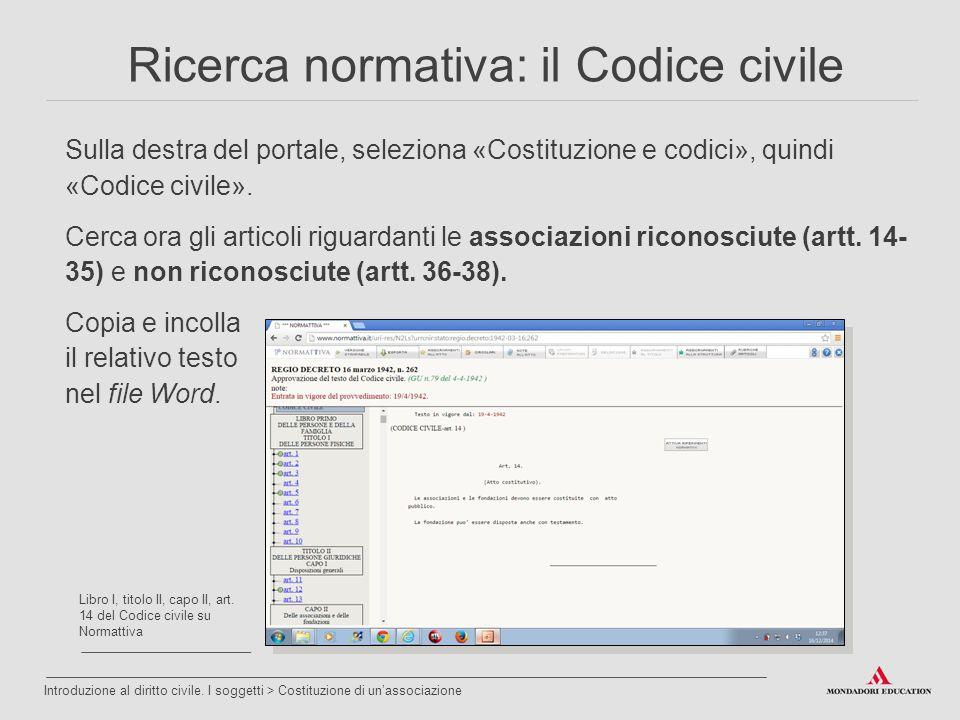Sulla destra del portale, seleziona «Costituzione e codici», quindi «Codice civile». Cerca ora gli articoli riguardanti le associazioni riconosciute (