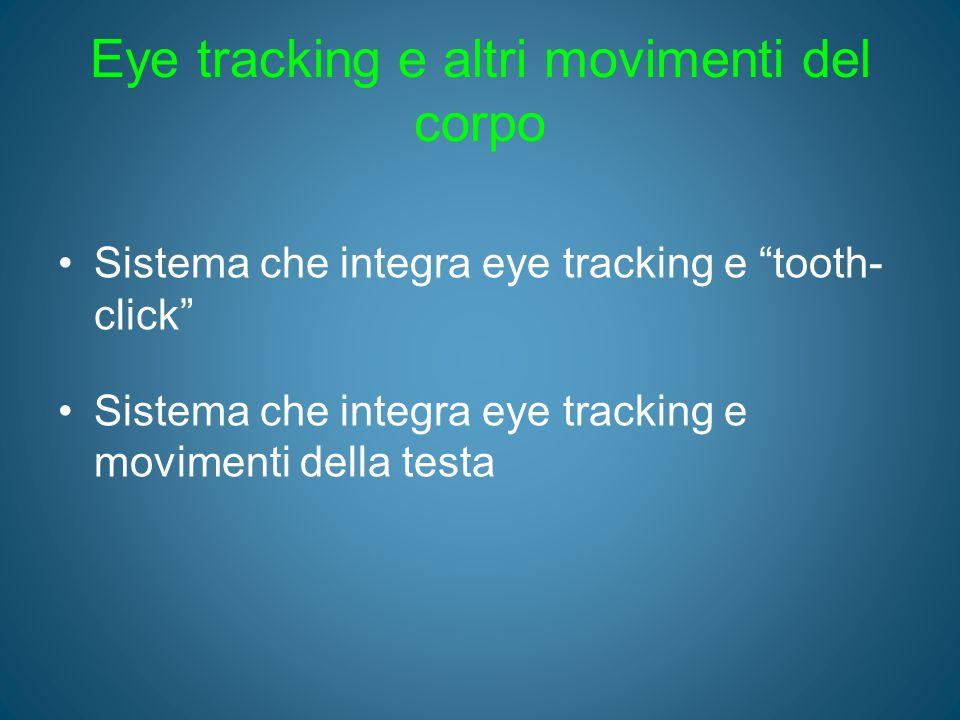 """Eye tracking e altri movimenti del corpo Sistema che integra eye tracking e """"tooth- click"""" Sistema che integra eye tracking e movimenti della testa"""