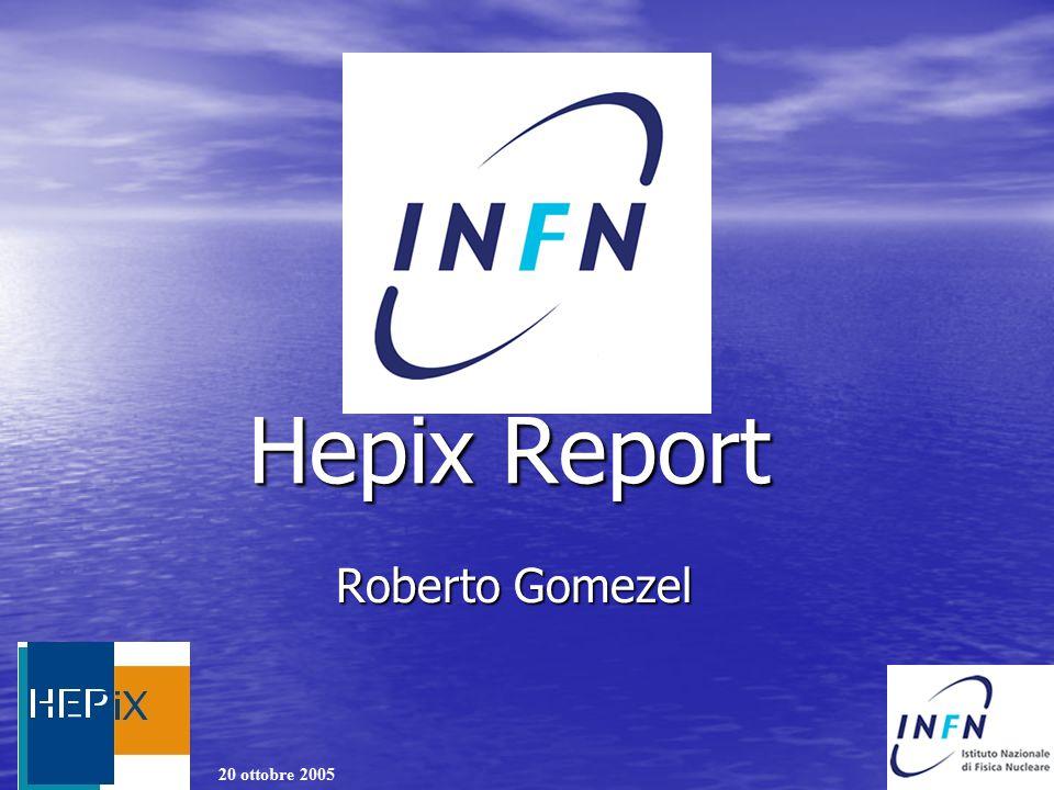 20 ottobre 2005 Hepix Report Roberto Gomezel