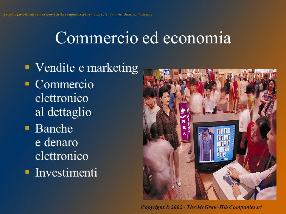 Tecnologie dell'informazione e della comunicazione - Stacey S. Sawyer, Brian K. Williams Copyright © 2002 - The McGraw-Hill Companies srl Commercio ed