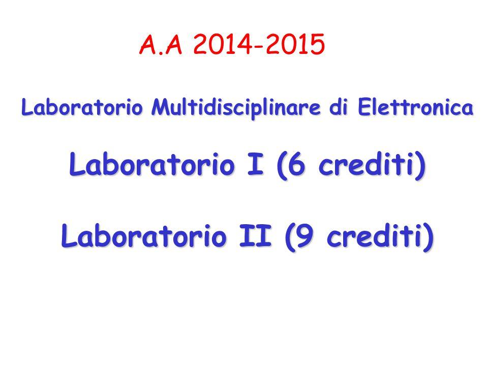 Laboratorio Multidisciplinare di Elettronica Laboratorio I (6 crediti) Laboratorio II (9 crediti) A.A 2014-2015