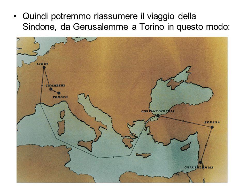Quindi potremmo riassumere il viaggio della Sindone, da Gerusalemme a Torino in questo modo:
